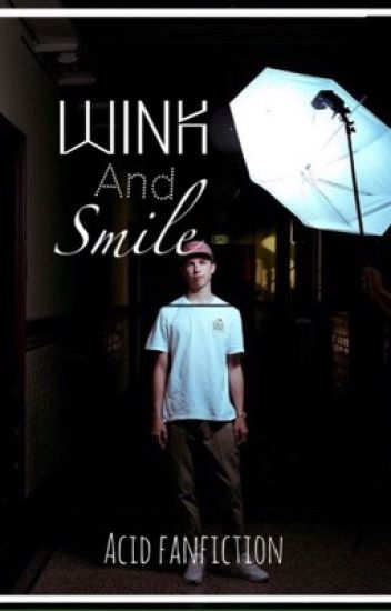 Wink and smile / Acid fanfiction\