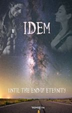IDEM Until the end of eternity by MiaGrey98