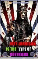 #1 Joey Jordison Is The Type Of Boyfriend... by XioJordison1