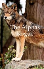 The Alphas Rogue by allenah_grace