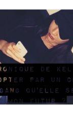 Chronique de kelia <<adopter par un chef de gang qu'elle sera mon  futur?>> by girlyycool