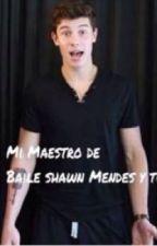 Mi Maestro De Baile (Shawn Mendes  y Tu )  by AnaValeriiaGonzalezR