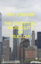Max X Reader The Statistical Probability of True Love by RainaMCD12345