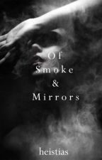 Of Smoke and Mirrors by heistias