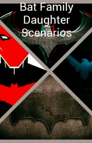 Bat Family Daughter Scenarios - Jelly - Wattpad