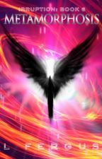 Irruption: Metamorphosis Book 6 by mountainlion2