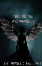 Time of the Arch Angels by AngelsTrilogy