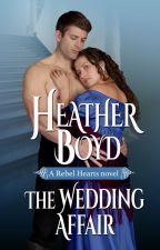 The Wedding Affair, Rebel Hearts Book 1 by HeatherBoyd0