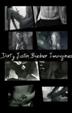 Dirty Justin Bieber Imagines  by xxLovingBieberxx