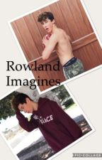 Rowland Imagines by yourgirlzbae