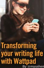 Transforming Your Writing Life With Wattpad by myushen