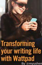 Transforming Your Writing Life With Wattpad by myushen