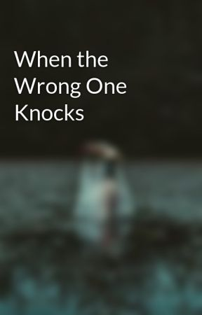 When the Wrong One Knocks  by GraveyardShadows