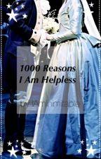 1000 Reasons Why I Am Helpless by IAmInimitable