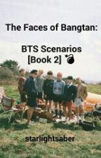 The Faces Of BANGTAN: BTS Scenarios [Book 2] by starlightsaber