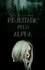 Regeitada pelo Alfa  by Lia_Clifford