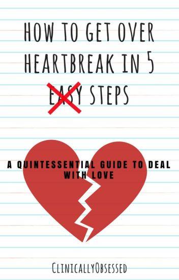 How To Get Over Heartbreak In 5 Easy Steps Kierankho Wattpad