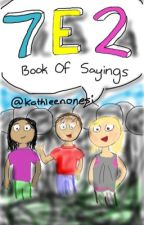 The 7E2 Book of Sayings by kathleencahill