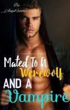 Mated To A Werewolf and A Vampire [Discontinued For Rewrite] by _AngelFeathers_