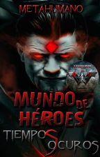 Mundo de héroes: Tiempos oscuros by Metahumano