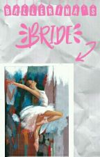 Ballerina's Bride by gldsZaza