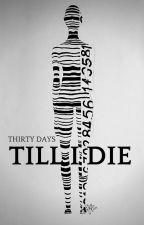 Thirty Days Till I Die #Wattys2016 by fallingjustfalling