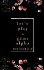 Let's Play A Game, Alpha by glitzerscherbenkind
