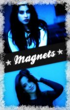 Magnets || Camren Fanfic by HeyyToTheNahh
