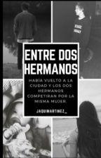 Entre dos hermanos •ADAPTADA• Harry Styles ~TERMINADA~ by JaquiMartinez_
