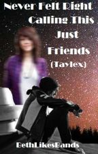 Never Felt Right Calling This Just Friends (Taylex) by BethLikesBands