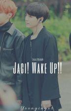 Jagi!Wake Up!!(Suga X Reader) by yoonginger
