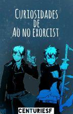 Curiosidades De Ao No Exorcist by CenturiesF