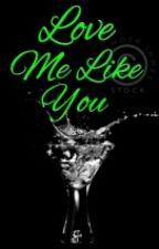 Love Me Like You by Ropyfiania