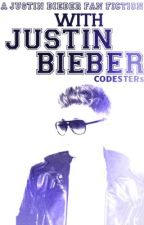 With Justin Bieber: A Justin Bieber Fan Fiction by CODESTERs