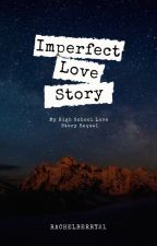 Imperfect Love Story (MHLS Sequel) by rachelberry21