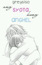 Ang Syota Kong Anghel by YttsGreys