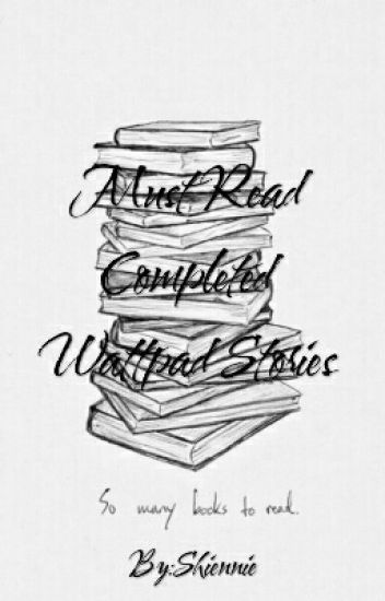 Must Read Completed Wattpad Stories