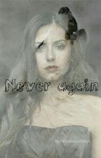 Never Again by mrsbookwriterA