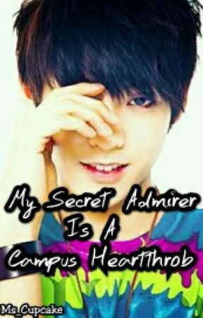 My Secret Admirer Is A Campus Heartthrob by Ms_CupcakeLover