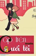 Cấp trên muốn cưới tôi by Quinn1809