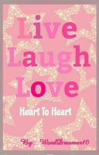LIVE  LAUGH  LOVE - A Heart To Heart by Ayeshaafarooqui