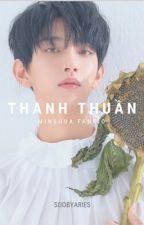 Thanh Thuần [MinShua I oneshot] by SoobyAries