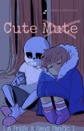 Cute Mute [A Frisk x Sans fanfic] [Book 1] by Lethal_Bread