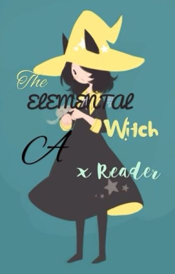 The Elemental Witch (x Reader)