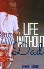 Life Without Dad by wishfullthinkiing