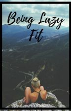 Being Lazy Fit by dailyyfitness