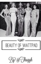 The Beauty Of Wattpad  by Thugyh