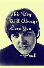 This Boy Will Always Love You  ~Paul (discontinued) by Sarathebeatlelover