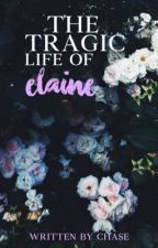 The Tragic Life of Elaine by emotionallytoxic