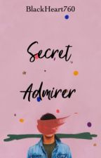 Secret Admirer (Lily's POV)   ✓ by BlackHeart760